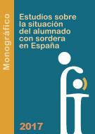 Monográfico. Estudios sobre la situación del alumnado con sordera en España – 2017