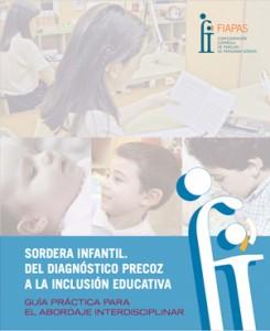 Sordera infantil. Del diagnóstico precoz a la inclusión educativa. Guia para el abordaje interdisciplinar